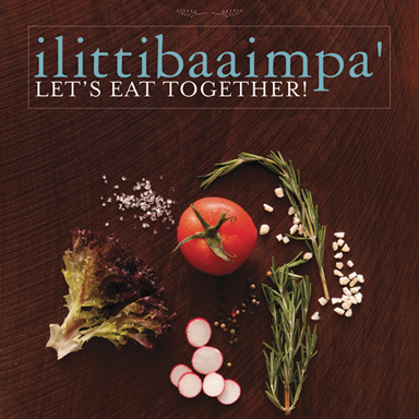 ilittibaaimpa': Let's Eat Together! A Chickasaw Cookbook