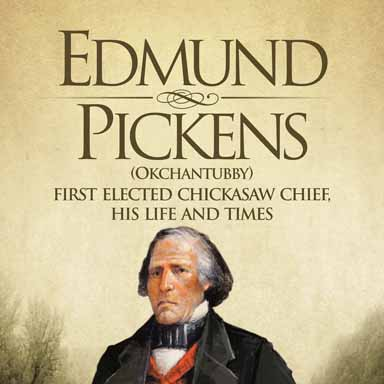 Edmund Pickens (Okchantubby) First Elected Chickasaw Chief, His Life and Times