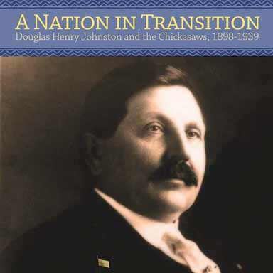 A Nation in Transition: Douglas Henry Johnston and the Chickasaws, 1898-1939