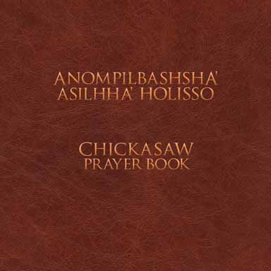 Anompilbashsha' Asilhha' Holisso, Chickasaw Prayer Book