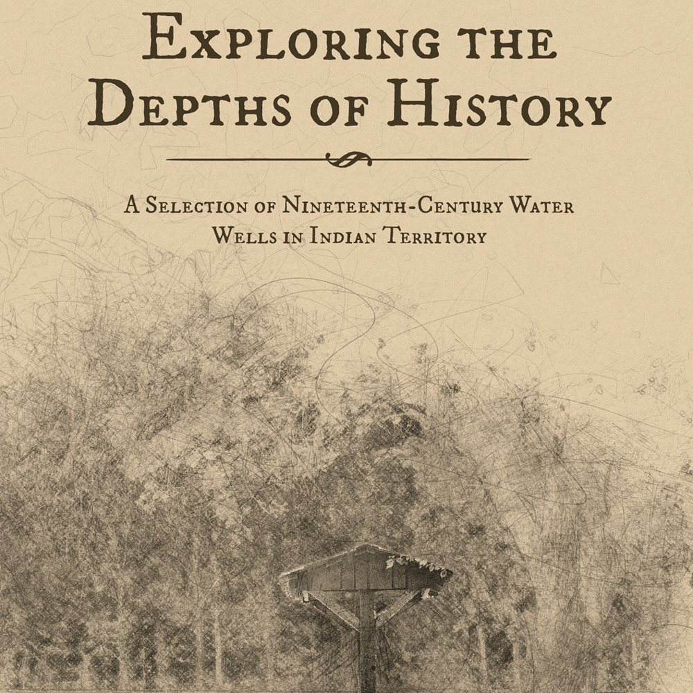 Exploring the Depths of History: A Selection of Nineteenth-Century Water Wells in Indian Territory
