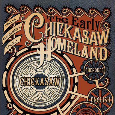 The Early Chickasaw Homeland: Origins, Boundaries & Society