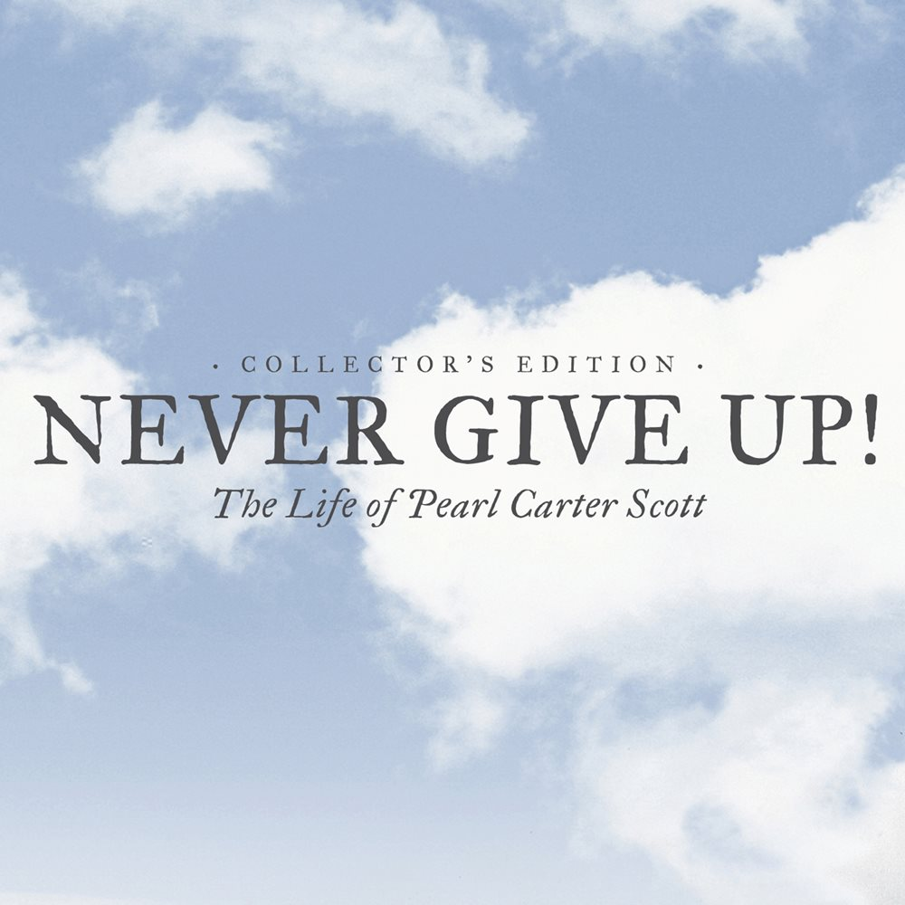 Never Give Up! The Life of Pearl Carter Scott – Collector's Edition