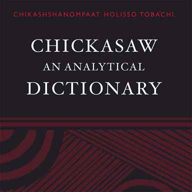 Chikashshanompaat Holisso Toba'chi, Chickasaw: An Analytical Dictionary