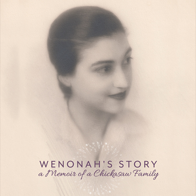 Wenonah's Story: <br/>A Memoir of a Chickasaw Family