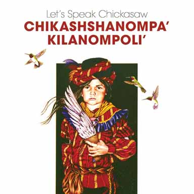 Let's Speak Chickasaw: Chikashshanompa' Kilanompoli'